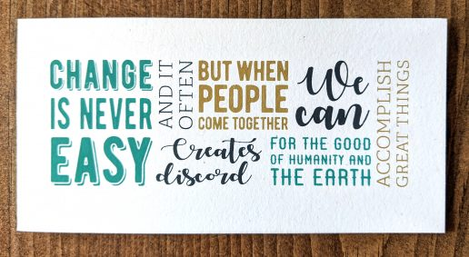 """Card designed by Sarita with quote """"Change is never easy, and it often creates discord, but when people come together for the good of humanity and the Earth, we can accomplish great things."""" - David Suzuki"""